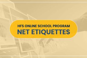 HFS ONLINE SCHOOL PROGRAM- NET ETIQUETTES